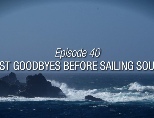 Episode 40 | Last Goodbyes Before Sailing South
