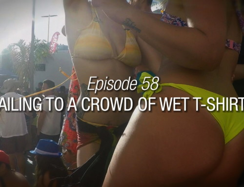 Episode 59 | Sailing To A Crowd Of Wet T-Shirts