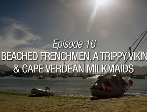 Episode 16 | A Beached Frenchman, A Trippy Viking & Cape Verdean Milkmaids